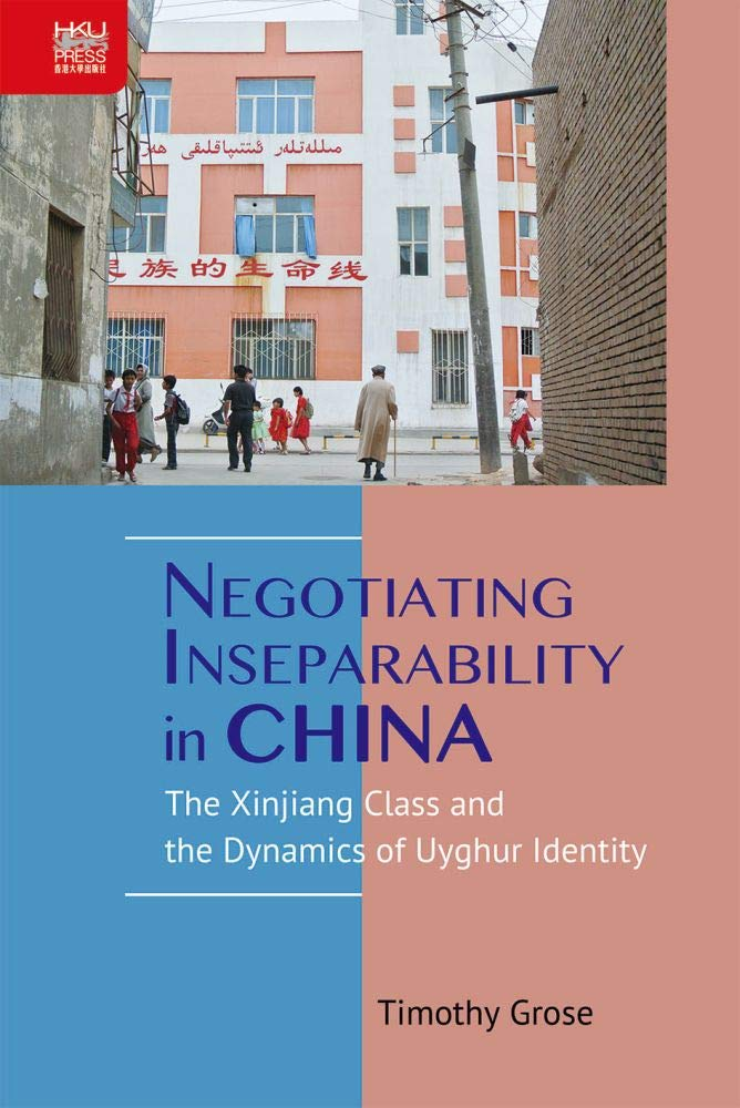 NEGOTIATING INSEPARABILITY IN CHINA--The Xinjiang Class and the Dynamics of Uyghur Identity